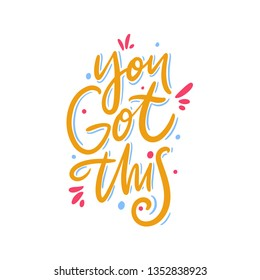 You Got This. Hand drawn vector lettering. Motivational inspirational quote. Vector illustration isolated on white background.