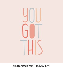 You got this hand lettering quote. Print, poster, greeting card, banner. Pastel colors