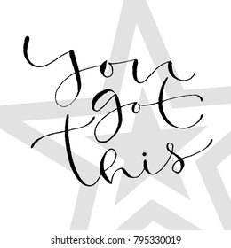 You got this. Handwritten greeting card design. Printable quote template. Calligraphic vector illustration