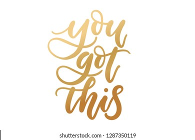 You got this inspirational lettering with golden confetti. Vector motivational illustration