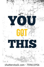 You got This. Rough motivational poster design with typography. Vector phase on white background. Best for posters, cards design, social media banners