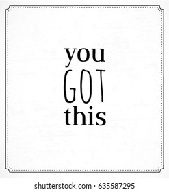 You Got This Typographic Minimal Text  for Lettering Poster or Postcard. Motivational and Inspirational Quote in Vintage Style.