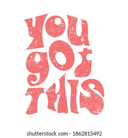 You got this. White background, pink and very creative letters. Draw and text Vector T-Shirt Fashion Design
