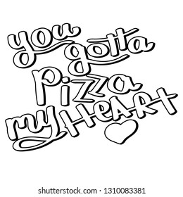 500 pizza slogan pictures royalty free images stock photos and Light Friends Sayings you gotta pizza my heart monochrome lettering vector illustration for t shirts