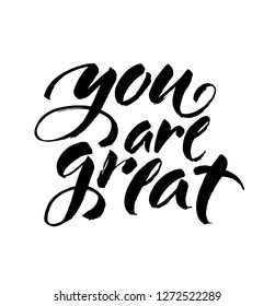 You are great. Handwritten lettering. Modern ink brush calligraphy isolated on white background. Vector illustration