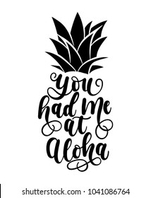 You had me at aloha card with hand drawn lettering and pineapple. Calligraphy summer beach quote shaped in pineapple. Summer print for invitations, posters, phone case etc.