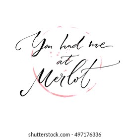 You had me at Merlot. Funny quote about wine. Modern calligraphy on wine glass trace