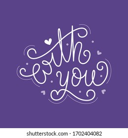 With you handdrawn lettering. Romantic handwritten calligraphy vector phrase with doodle element. Greeting card typography design