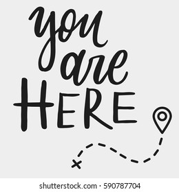 You are here. Hand drawn lettering print. Modern brush calligraphy.