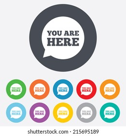 You are here sign icon. Info speech bubble. Map pointer with your location. Round colourful 11 buttons. Vector