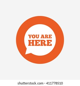 You are here sign icon. Info speech bubble. Map pointer with your location. Orange circle button with icon. Vector
