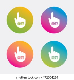 You are here sign icon. Info symbol with hand. Map pointer with your location. Gradient flat buttons with icon. Modern design. Vector