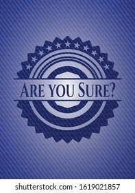 Are you Sure? jean or denim emblem or badge background. Vector Illustration. Detailed.