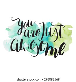 You are just awesome. Hand lettering on a watercolor background. Vector illustration.