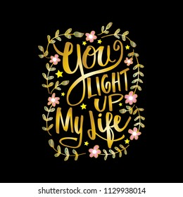 You light up my life hand lettering inscription, motivation quote.