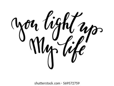 You light up my life Hand drawn creative calligraphy and brush pen lettering isolated on white background. design for holiday greeting card and invitation of the wedding, Valentine's day and love day