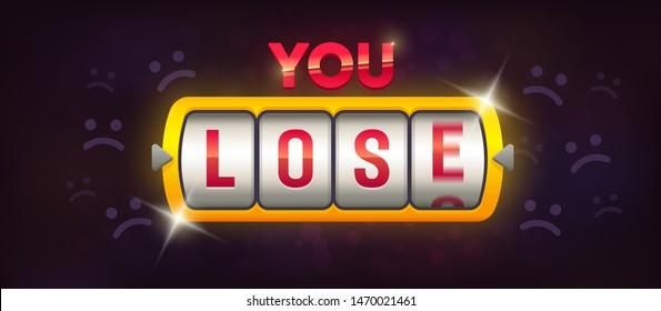 You lose. Casino loss. Slot Machine. Machine Spin Wheel