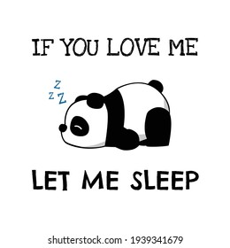 If you love me let me sleep. Funny sleepy panda illustration, panda lover. Funny lettering typography quote. Eps 10 vector