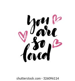 You are so loved card or poster. Ink illustration. Modern calligraphy.