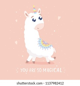 You are so magical card. Cute cartoon llamacorn vector illustration. Flat design.