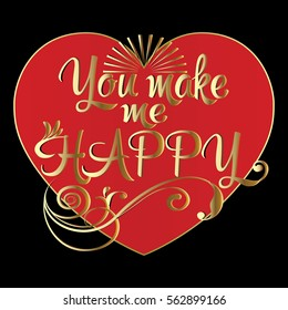 You make me happy. Calligraphic vintage floral gold  lettering text with leaves, sun and red love heart.Black background.Vector illustration.For cards,wedding, anniversary,Valentine's day, invitations