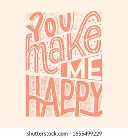 You make me happy lettering illustration for print design, poster design, sticker design, inspirational lettering, motivational quote