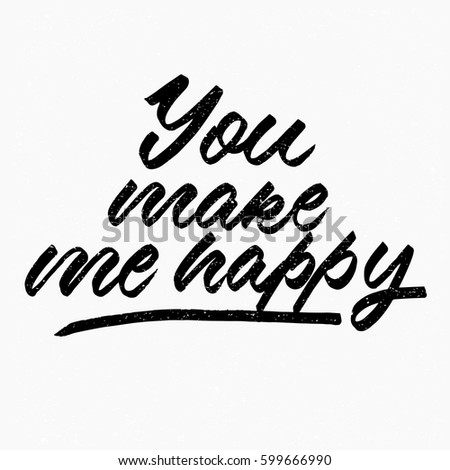 You Make Me Happy Quote Ink Stock Vector Royalty Free 599666990