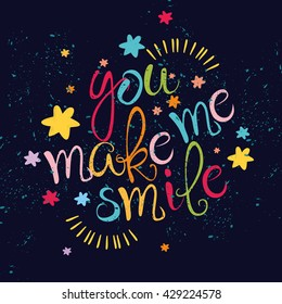 you make me smile. vector motivating card. beautiful lettering. beautiful phrase.