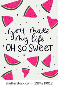 You make my life oh so sweet cute card with watermelon slices and lettering. Inspirational and motivational summer illustration for greeting cards, posters, prints etc. Watermelon vator quote print.