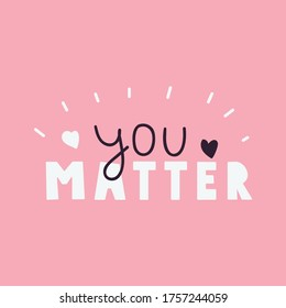 You matter. Lettering illustration on pink background. Best for greeting card, t shirt, print, stickers, posters design.