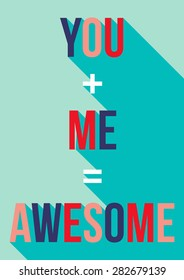 You + Me = Awesome Vector Poster in flat design with long shadow