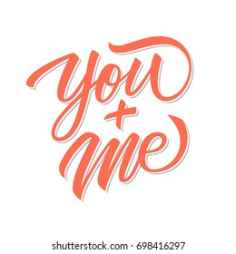You and Me calligraphic lettering text design. Creative typography for romantic greetings. Vector illustration.