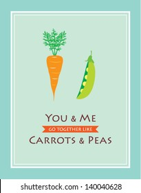 you and me go together like carrots and peas
