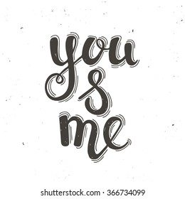 You and me. Hand drawn typography poster. Perfect for valentines day, birthday, save the date invitation.