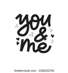 You and Me handdrawn lettering. Romantic quote, phrase black ink brush calligraphy. Greeting card typography design element, handwritten vector saying isolated on white background