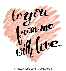 To you from me with love. Hand drawn lettering. Handwritten quote on textured pink heart background.