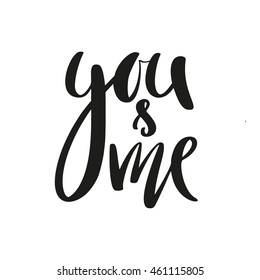 You and me modern calligraphy lettering. Design for typography poster or t-shirt. Motivational saying for wall decoration. Vector art illustration. Isolated on background. Inspirational quote.