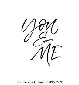 You and me postcard. Lettering for Valentines day. Ink illustration. Modern brush calligraphy. Isolated on white background.