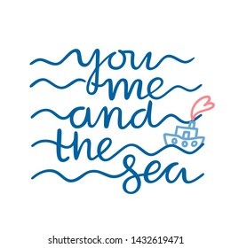 You, Me and the Sea Phrase. Handwritten Graphic. Modern Illustration. Vector Printable Textured Background. Handwritten Romantic Quote for T-Shirts, Posters, Invitations and Cards