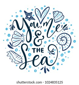 You, me & the sea. Vector lettering card with handdrawn phrase with fishes, starfishes and shells.
