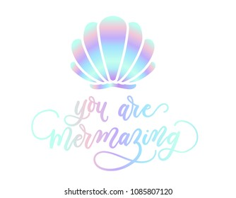 you are mermazing holographic inspirational card. Summer trendy design for invitation cards, brochures, poster, t-shirts, mugs. Mermaid motivational print with seashell. Vector illustration