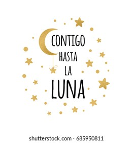 With you up to the moon. Cute positive lover quote with golden moon and stars isolated on the white. Romantic vector design for wishes, Valentines Day, date, wedding, print. Phrase in Spanish language