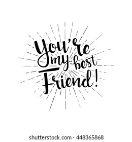 You are my best friend handwritten lettering. Happy friendship day greeting card. Modern vector hand drawn calligraphy with sunburst isolated on white background for your design