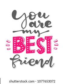 You are my Best friend. The inscription is by hand to the day of friends. Beautiful lettering. Beautiful inscription.
