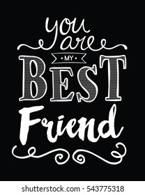 You are My Best Friend Typography Art Design Printable Card white on black background
