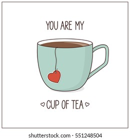 You are my cup of tea. Love, Valentines day, anniversary card