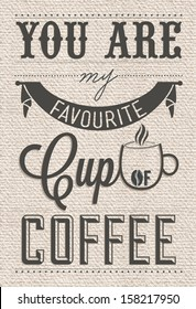 You Are My Favorite Cup Of Coffee Typographical Background