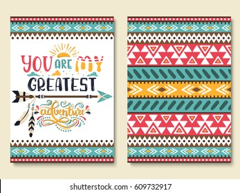 You are my greatest adventure. Set of ethnic style brochure templates with hand drawn lettering, geometric tribal pattern, indian arrow. Collection of typography prints, cards. Vector design elements