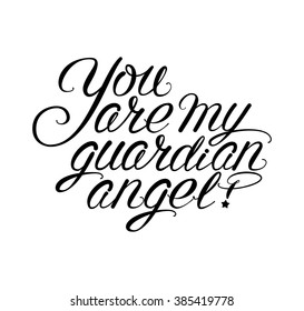 """""""You are My Guardian Angel!"""" Black on White Isolated Lettering. Hand Written Unique Typography Design. Vector Illustration."""