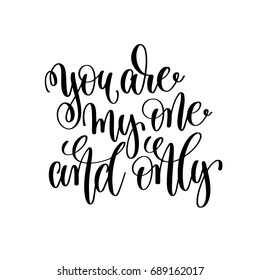 you are my one and only black and white hand ink lettering phrase celebration wedding design greeting card, photography overlay, calligraphy vector illustration